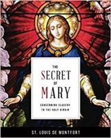The Secret of Mary Concerning Slavery To The Holy Virgin St. Louis De Monfort