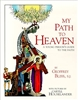 My Path To Heaven A Young Person's Guide To The Faith by Geoffrey Bliss