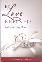 By Love Refined - Letters to a Young Bride by Alice von Hildebrand