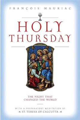 Holy Thursday: The Night That Changed The World by Francois Mauriac