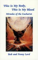 This is My Body, This is My Blood. Miracles of the Eucharist by Bob and Penny Lord - Book I