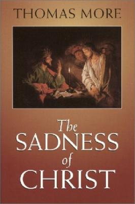The Sadness of Christ by Thomas More