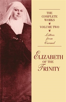 Elizabeth of the Trinity: The Complete Works, Volume Two by ICS Publications