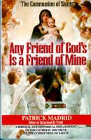 Any Friend of God's is a Friend of Mine by Patrick Madrid - Catholic Apologetics, Softcover, 123 pp.