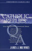 Catholic Replies by James J. Drummey - Apologetics, Softcover, 463 pp.