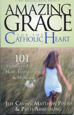 Amazing Grace for the Catholic Heart by Jeff Cavins, Matt Pinto, & Patti Armstrong - Catholic Book, 290 pp.
