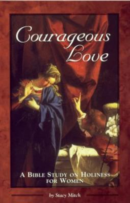 Courageous Love, a Bible Study on Holiness for Women by Stacy Mitch