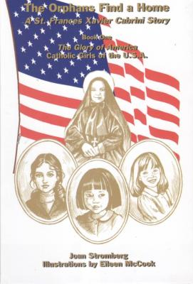 The Orphans Find a Home: A St. Frances Xavier Cabrini Story, by Joan Stromberg
