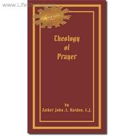 Theology of Prayer by Father John A. Hardon, S.J.
