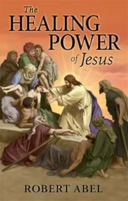 The Healing Powers of Jesus by  Robert Abel