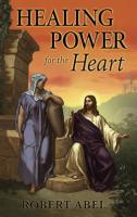 Healing Power for the Heart by Robert Abel