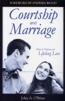 Courtship & Marriage; How to Prepare for Lifelong Love