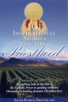 101 Inspirational Stories of the Priesthood, by Sr. Patricia Proctor, OSC