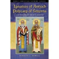 Ignatius of Antioch and Polycarp of Smyrna, By Kenneth Howell