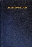 Blessed Be God, A Complete Catholic Prayer Book
