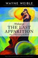 Medjugorje: THE LAST APPARITION-How It Will Change the World by Wayne Weible