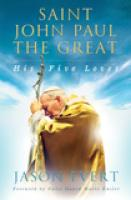 St John Paul the Great, His Five Loves, by Jason Evert
