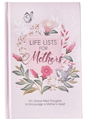 Life List s For Mothers: 101 Grace-Filled Thoughts to Encourage a Mother's Heart