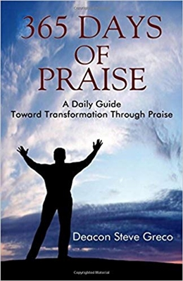 365 Days of Praise: A Daily Guide Toward Transformation Through Praise by Deacon Steve Greco