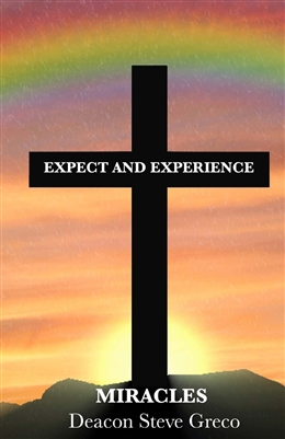 Expect and Experience Miracles by Deacon Steve Greco