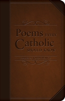 Poems Every Catholic Should Know Compiled by Joseph Pearce