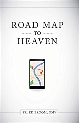 Road Map To Heaven A Catholic Plan of Life by Fr. Ed Broom