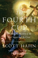 The Fourth Cup: Unveiling the Mystery of the Last Supper and the Cross by Scott Hahn