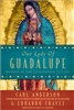 Our Lady of Guadalupe Mother of The Civilization of Love by Carl Anderson Eduardo Chavez