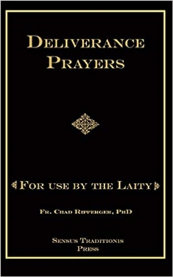 Deliverance Prayers For Use By The Laity by Fr. Chad Ripperger