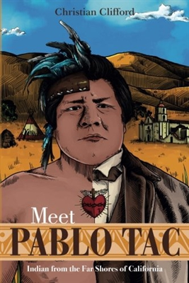 Meet Pablo Tac: Indian from the Far Shores of California by Christian Clifford