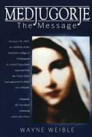 Medjugorje The Message by Wayne Weible - Book on Mary Our Mother, Softcover, 416 pp.