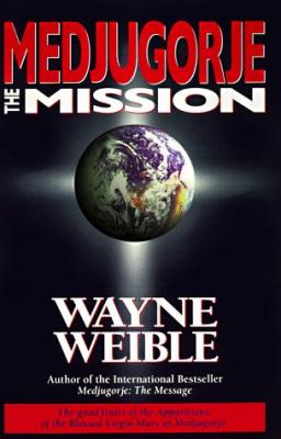 Medjugorje the Mission by Wayne Weible
