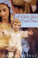 A Child Shall Lead Them - Stories of Transformed Young Lives in Medjugorje