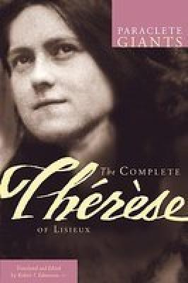 The Complete Therese Of Lisieux by Robert J. Edmonson,CJ