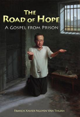 The Road of Hope,  A Gospel from Prison, by Francis Xavier Nguyen Van Thuan