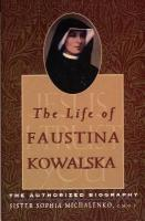 The Life of Faustina Kowalski by Sister Sophia Michalenko