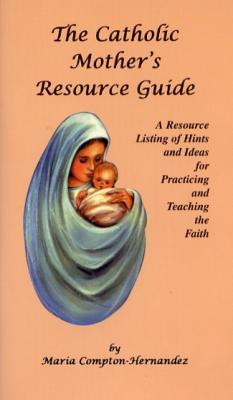 The Catholic Mother's Resource Guide