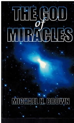 The God of Miracles by Michael H. Brown
