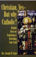 Christian, Yes - But Why Catholic? By Rev. Joseph M. Esper