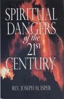 Spiritual Dangers of the 21st Century, by Rev. Joseph Esper