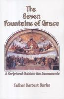 The Seven Fountains of Grace: A Scriptural Guide to the Sacraments, By Father Herbert Burke
