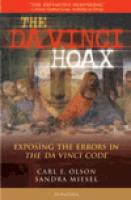 The Da Vinci Hoax, Exposing the Errors in the Da Vinci Code By Carl E. Olson and Sandra Miesel