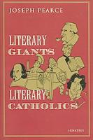 Literary Giants, Literary Catholics by Joseph Pearce