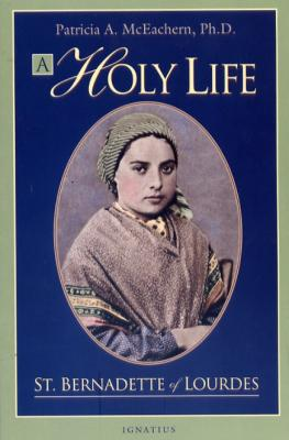 A Holy Life: The Writings of Saint Bernadette of Lourdes