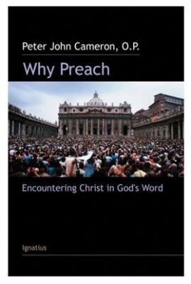Why Preach-Encountering Christ in God's Word by Fr. Peter John Cameron
