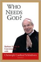 Who Needs God? by Christoph Cardinal Schönborn