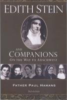 Edith Stein And Companions: On The Way To Auschwitz by Fr. Paul Hamans