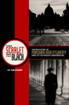 The Scarlet and the Black- The True Story of Monsignor Hugh O'Flaherty Hero of the Vatican Underground by J.P. Gallagher