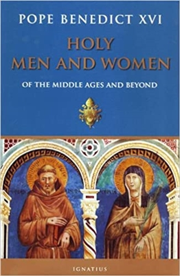 Holy Men and Women of The Middle Ages and Beyond Pope Benedict XVI