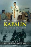 The Miracle of Father Kapaun Priest, Soldier and Korean War Hero